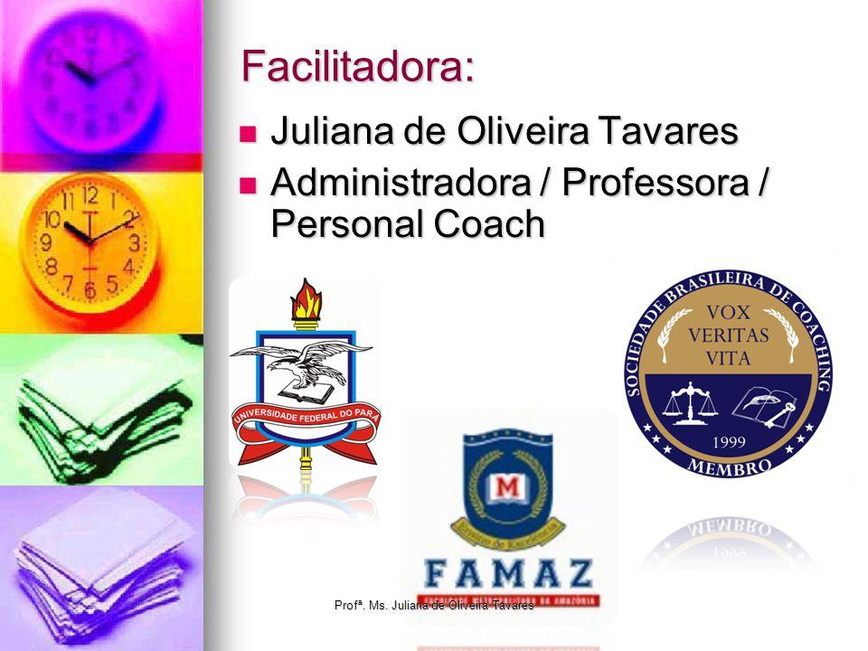 Facilitadora: Juliana de Oliveira Tavares Juliana de Oliveira Tavares Administradora / Professora / Personal Coach Administradora / Professora / Perso