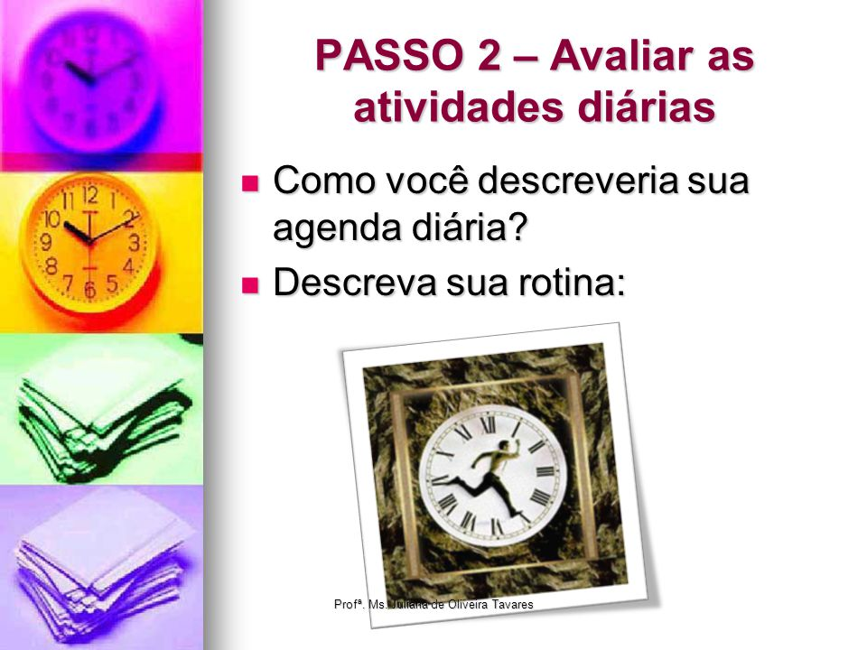 PASSO 2 – Avaliar as atividades diárias Como você descreveria sua agenda diária? Como você descreveria sua agenda diária? Descreva sua rotina: Descrev