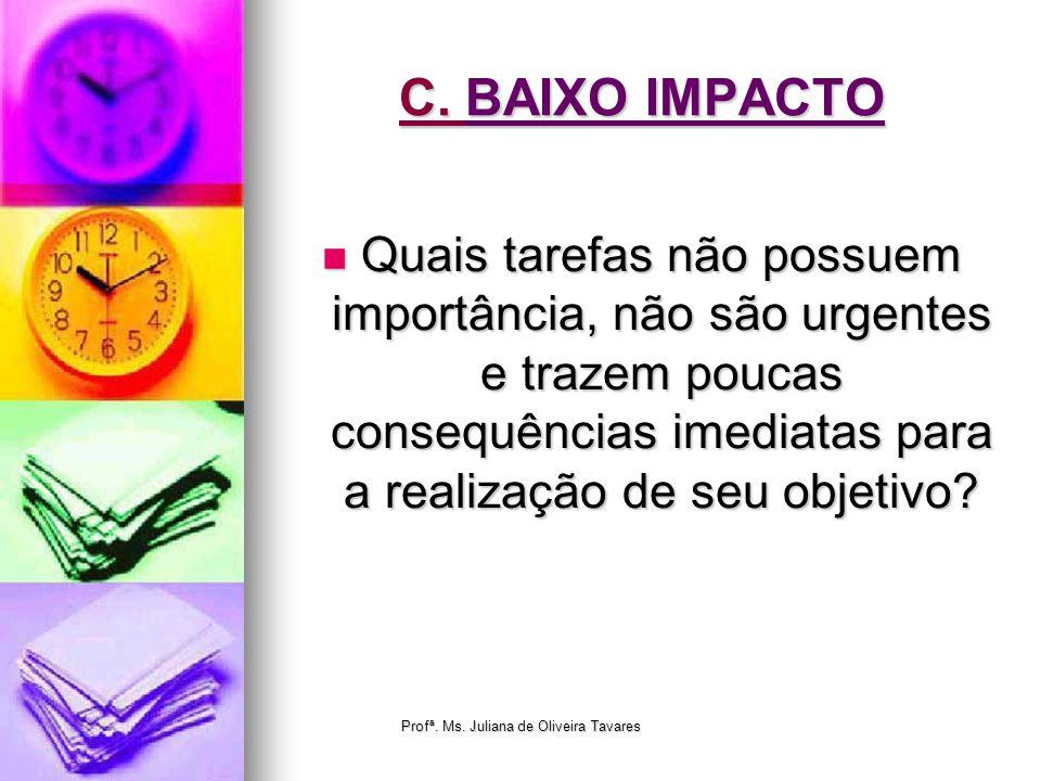 C. BAIXO IMPACTO Quais tarefas não possuem importância, não são urgentes e trazem poucas consequências imediatas para a realização de seu objetivo? Qu