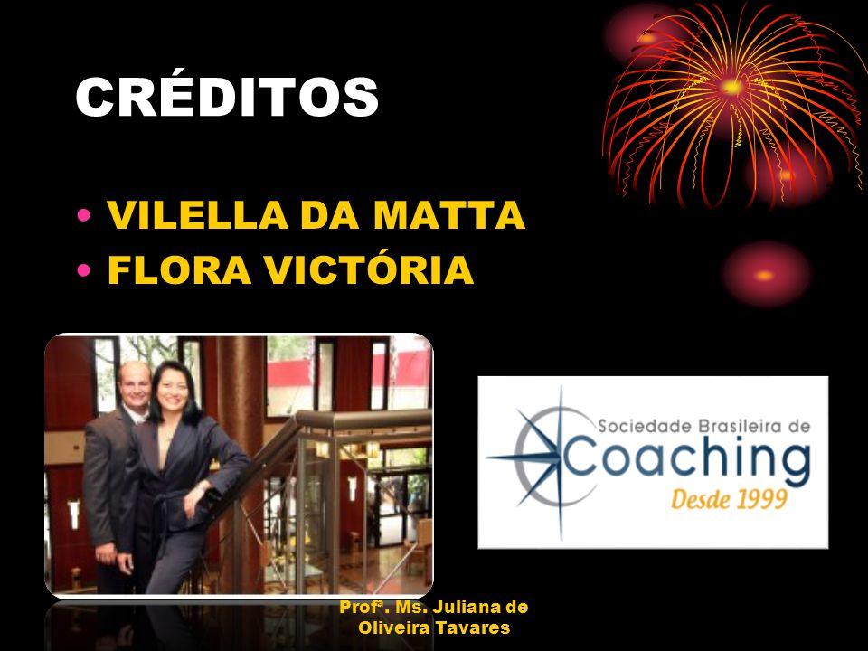 CRÉDITOS VILELLA DA MATTA FLORA VICTÓRIA Profª. Ms. Juliana de Oliveira Tavares
