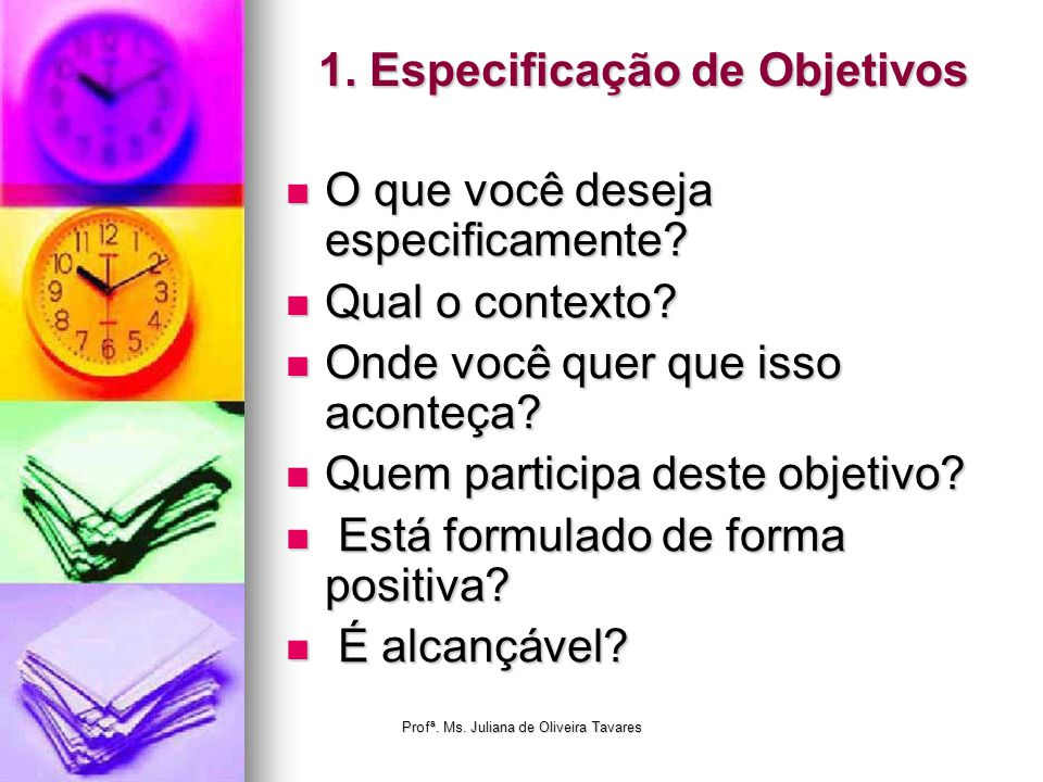 1. Especificação de Objetivos O que você deseja especificamente? O que você deseja especificamente? Qual o contexto? Qual o contexto? Onde você quer q