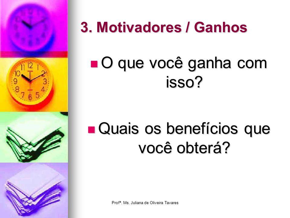3. Motivadores / Ganhos O que você ganha com isso? O que você ganha com isso? Quais os benefícios que você obterá? Quais os benefícios que você obterá