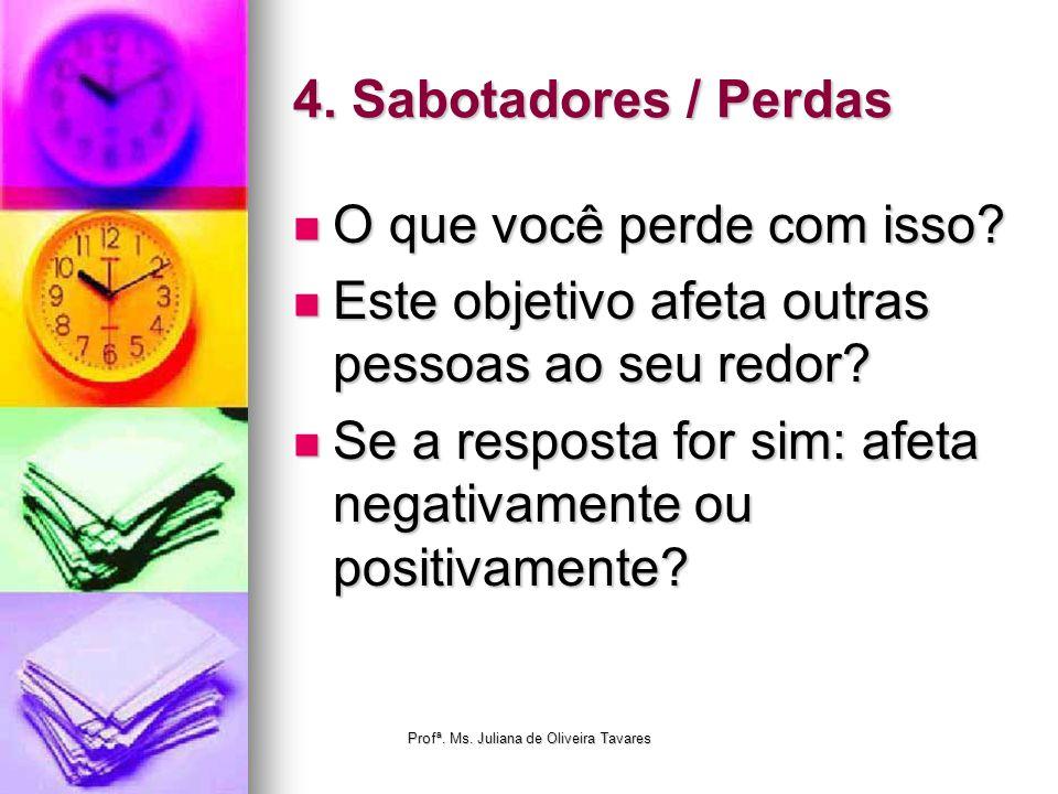 4. Sabotadores / Perdas O que você perde com isso? O que você perde com isso? Este objetivo afeta outras pessoas ao seu redor? Este objetivo afeta out