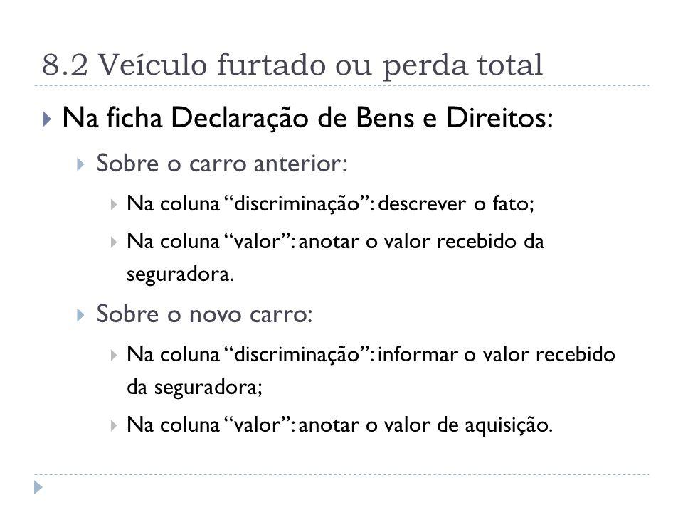 """8.2 Veículo furtado ou perda total  Na ficha Declaração de Bens e Direitos:  Sobre o carro anterior:  Na coluna """"discriminação"""": descrever o fato;"""