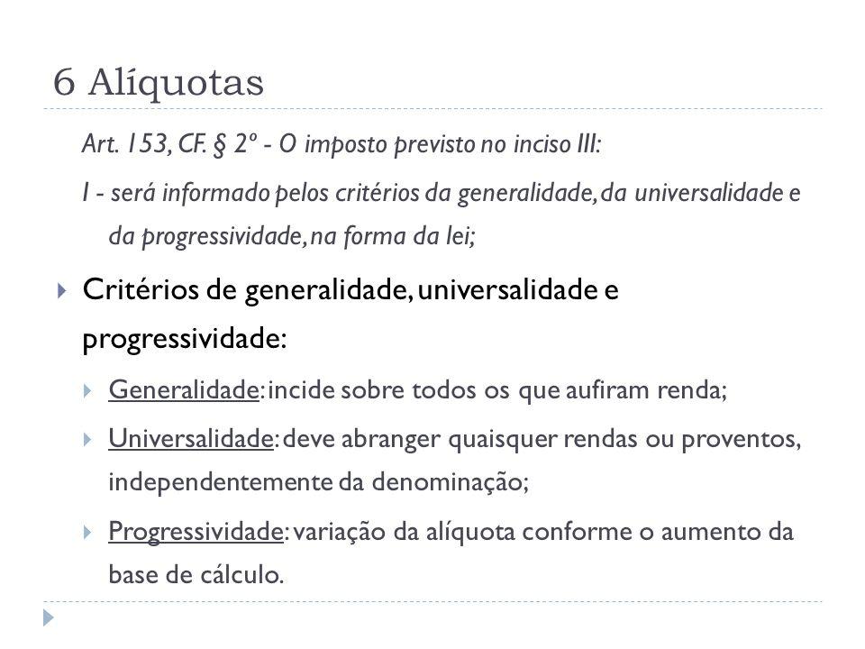 Art. 153, CF. § 2º - O imposto previsto no inciso III: I - será informado pelos critérios da generalidade, da universalidade e da progressividade, na