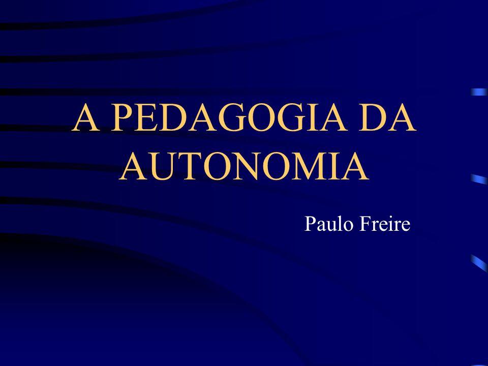 A PEDAGOGIA DA AUTONOMIA Paulo Freire