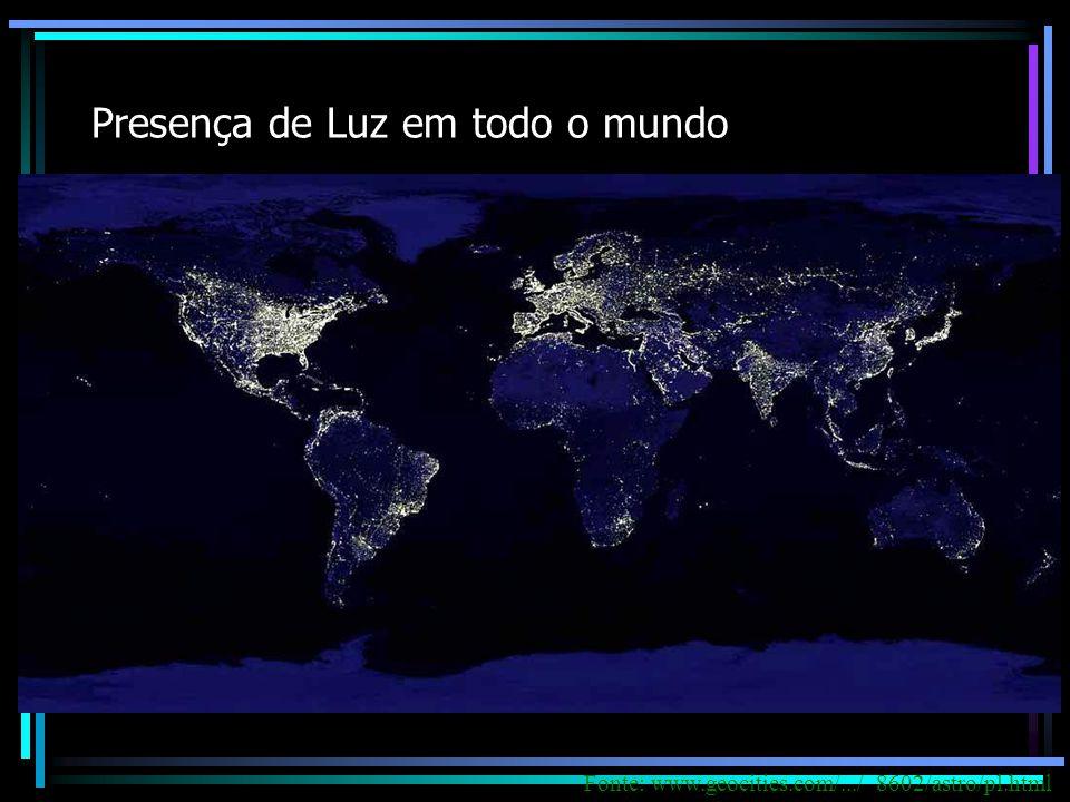 Presença de Luz em todo o mundo Fonte: www.geocities.com/.../ 8602/astro/pl.html