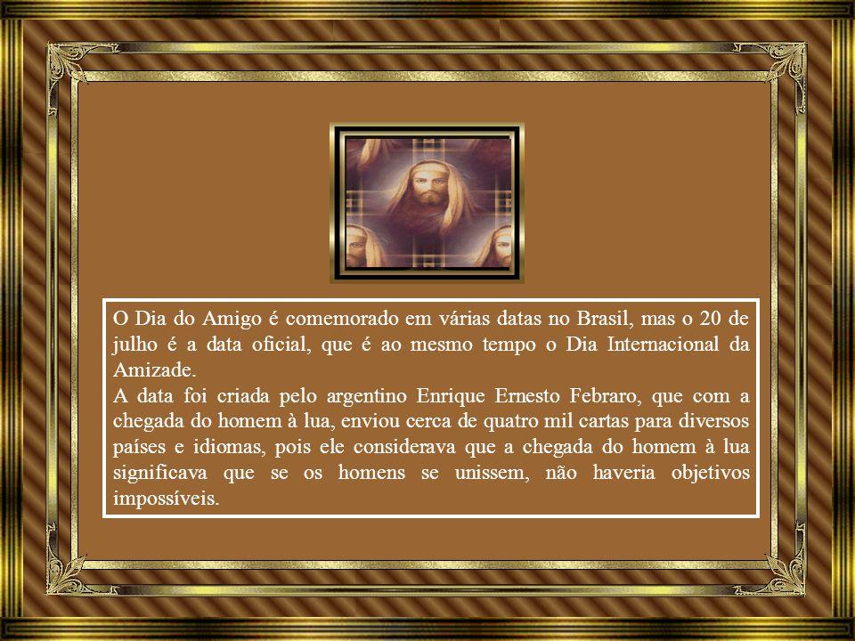 O Dia do Amigo é comemorado em várias datas no Brasil, mas o 20 de julho é a data oficial, que é ao mesmo tempo o Dia Internacional da Amizade.