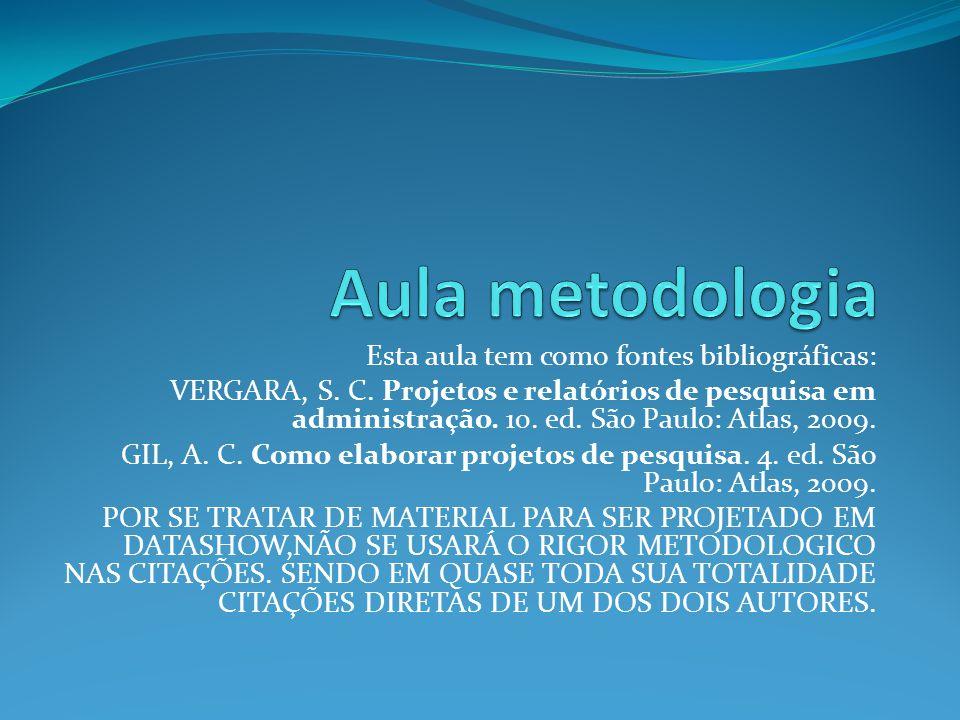 Esta aula tem como fontes bibliográficas: VERGARA, S.