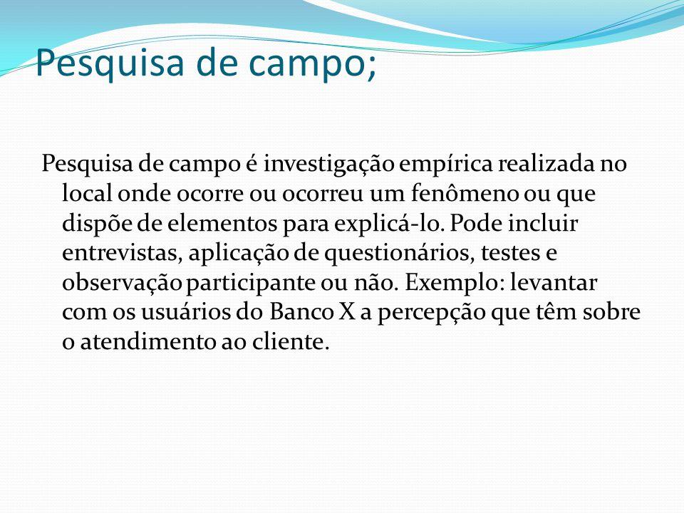 Pesquisa de campo; Pesquisa de campo é investigação empírica realizada no local onde ocorre ou ocorreu um fenômeno ou que dispõe de elementos para explicá-lo.