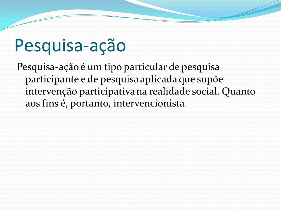 Pesquisa-ação Pesquisa-ação é um tipo particular de pesquisa participante e de pesquisa aplicada que supõe intervenção participativa na realidade social.