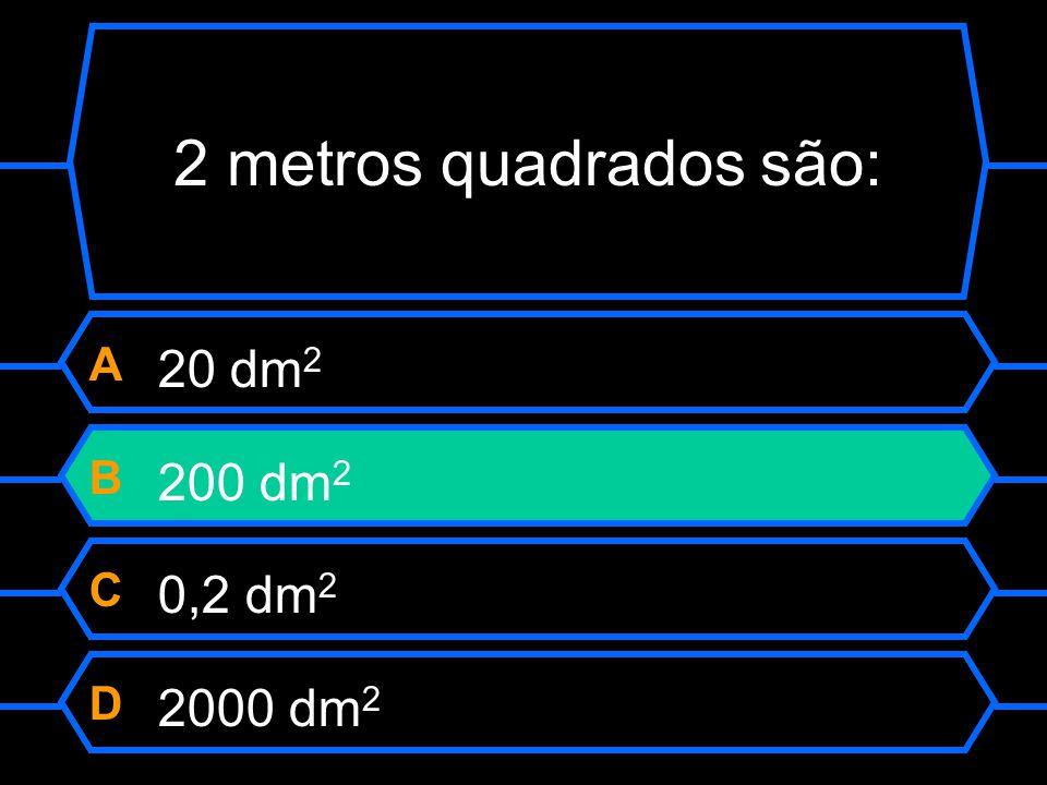 2 metros quadrados são: A 20 dm quadrados B 200 dm quadrados C 0,2 dm quadrados D 2000 dm quadrados