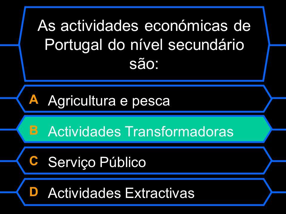 As actividades económicas de Portugal do nível secundário são: A Agricultura e pesca B Actividades Transformadoras C Serviço Público D Actividades Ext