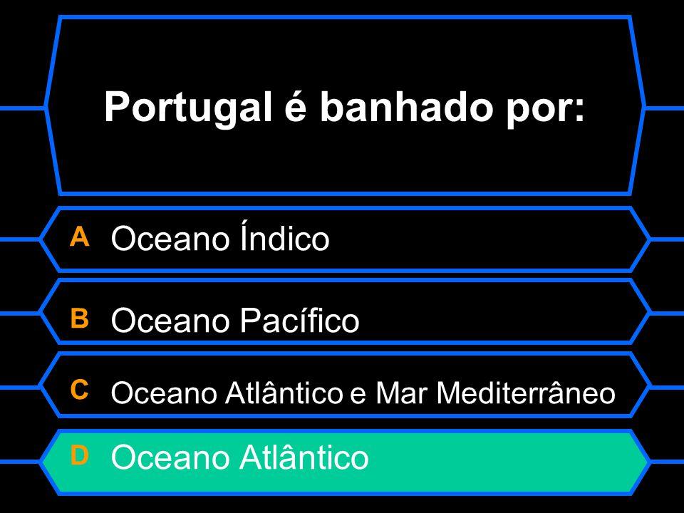 Portugal é banhado por: A Oceano Índico B Oceano Pacífico C Oceano Atlântico e Mar Mediterrâneo D Oceano Atlântico