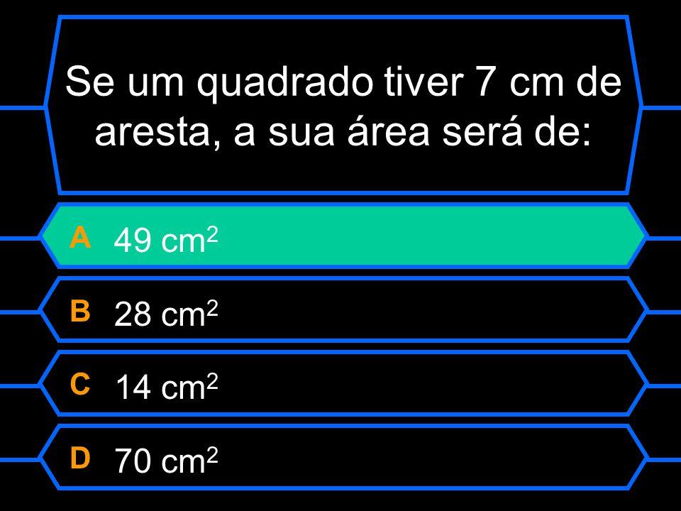 Se um quadrado tiver 7 cm de aresta, a sua área será de: A 49 cm 2 B 28 cm 2 C 14 cm 2 D 70 cm 2