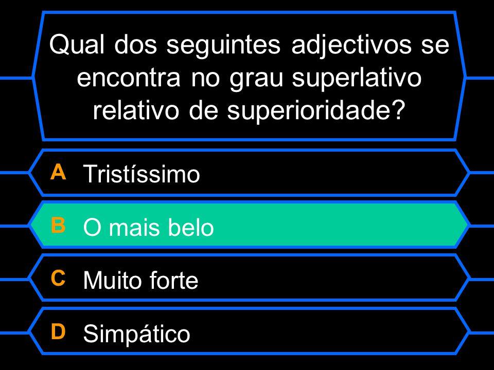 Qual dos seguintes adjectivos se encontra no grau superlativo relativo de superioridade? A Tristíssimo B O mais belo C Muito forte D Simpático