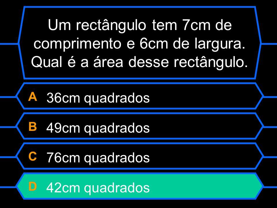 Um rectângulo tem 7cm de comprimento e 6cm de largura. Qual é a área desse rectângulo. A 36cm quadrados B 49cm quadrados C 76cm quadrados D 42cm quadr