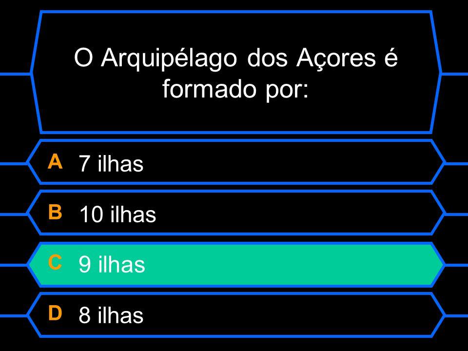 O Arquipélago dos Açores é formado por: A 7 ilhas B 10 ilhas C 9 ilhas D 8 ilhas