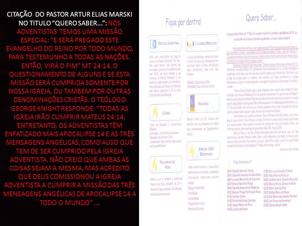 CITAÇÃO DO PASTOR ARTUR ELIAS MARSKI NO TITULO QUERO SABER... : NÓS ADVENTISTAS TEMOS UMA MISSÃO ESPECIAL: E SERÁ PREGADO ESTE EVANGELHO DO REINO POR TODO MUNDO, PARA TESTEMUNHO A TODAS AS NAÇÕES.