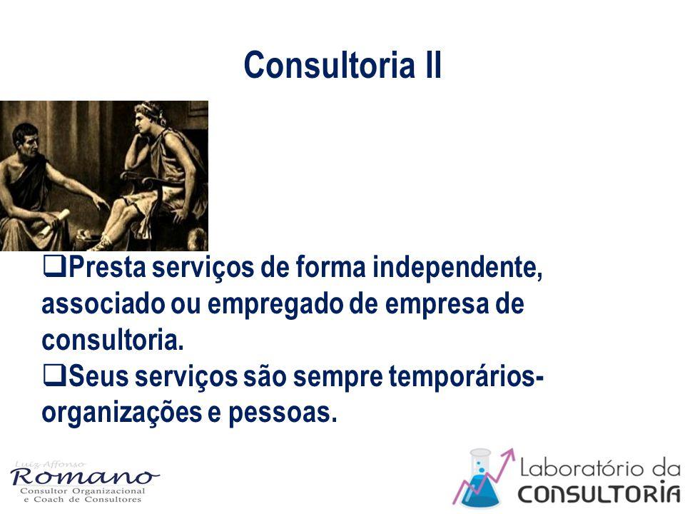 Consultoria II  Presta serviços de forma independente, associado ou empregado de empresa de consultoria.