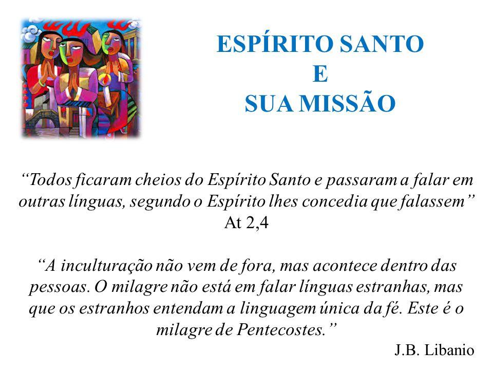 """ESPÍRITO SANTO E SUA MISSÃO """"Todos ficaram cheios do Espírito Santo e passaram a falar em outras línguas, segundo o Espírito lhes concedia que falasse"""