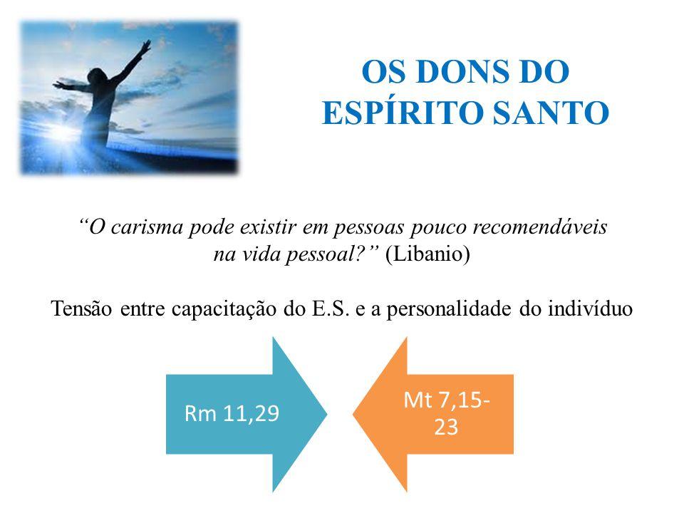 """OS DONS DO ESPÍRITO SANTO Rm 11,29 Mt 7,15- 23 """"O carisma pode existir em pessoas pouco recomendáveis na vida pessoal?"""" (Libanio) Tensão entre capacit"""