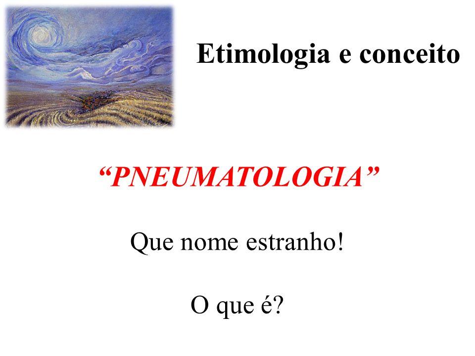 """""""PNEUMATOLOGIA"""" Que nome estranho! O que é? Etimologia e conceito"""