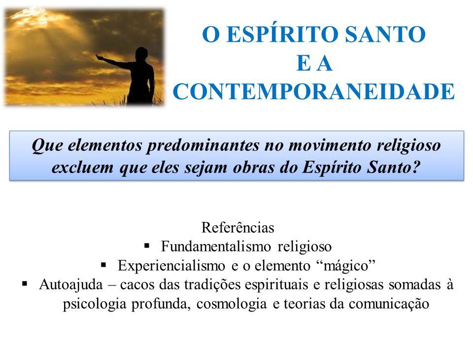 O ESPÍRITO SANTO E A CONTEMPORANEIDADE Que elementos predominantes no movimento religioso excluem que eles sejam obras do Espírito Santo? Referências