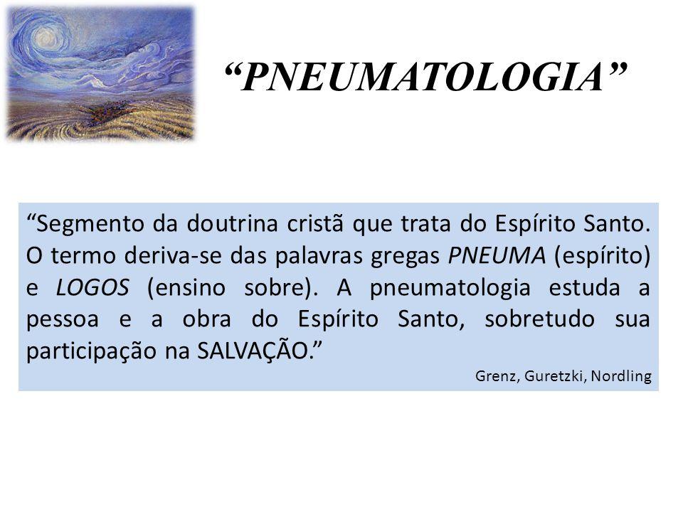 """""""PNEUMATOLOGIA"""" """"Segmento da doutrina cristã que trata do Espírito Santo. O termo deriva-se das palavras gregas PNEUMA (espírito) e LOGOS (ensino sobr"""