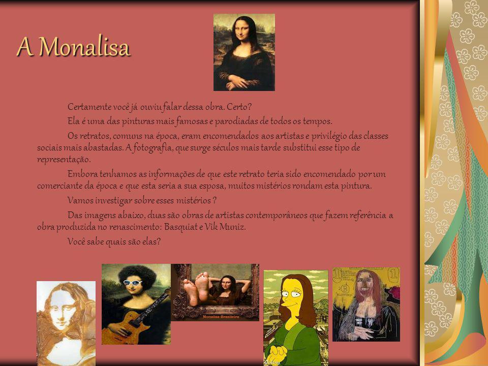 A Monalisa Certamente você já ouviu falar dessa obra. Certo? Ela é uma das pinturas mais famosas e parodiadas de todos os tempos. Os retratos, comuns