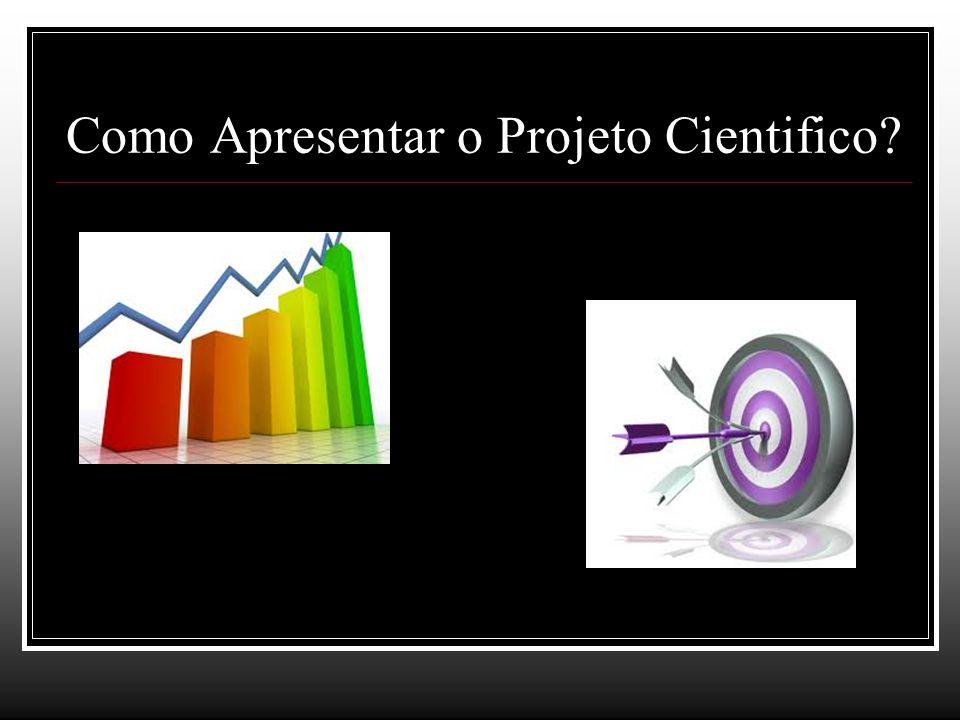 Como Apresentar o Projeto Cientifico?