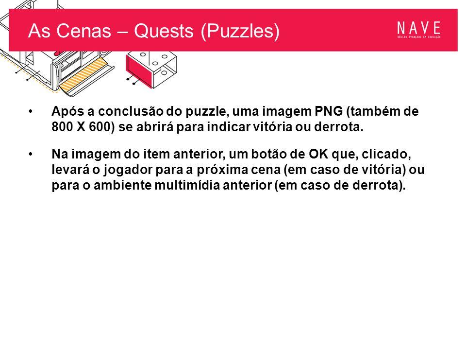 As Cenas – Quests (Puzzles) Após a conclusão do puzzle, uma imagem PNG (também de 800 X 600) se abrirá para indicar vitória ou derrota. Na imagem do i