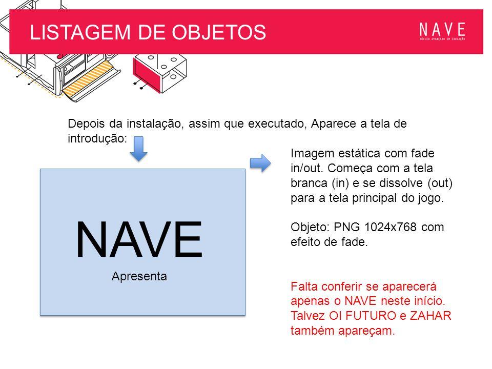 LISTAGEM DE OBJETOS Depois da instalação, assim que executado, Aparece a tela de introdução: NAVE Apresenta Imagem estática com fade in/out. Começa co