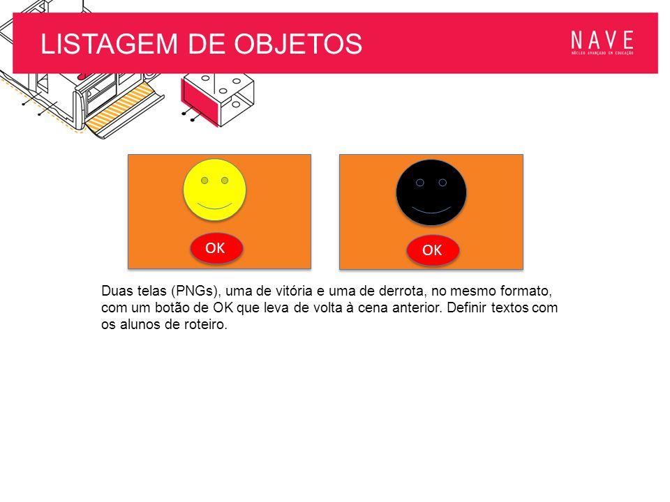LISTAGEM DE OBJETOS OK Duas telas (PNGs), uma de vitória e uma de derrota, no mesmo formato, com um botão de OK que leva de volta à cena anterior. Def