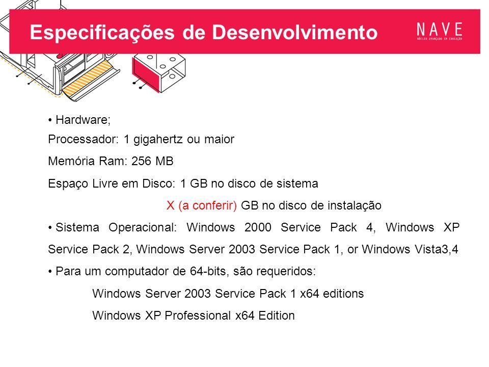 Especificações de Desenvolvimento Hardware; Processador: 1 gigahertz ou maior Memória Ram: 256 MB Espaço Livre em Disco: 1 GB no disco de sistema X (a