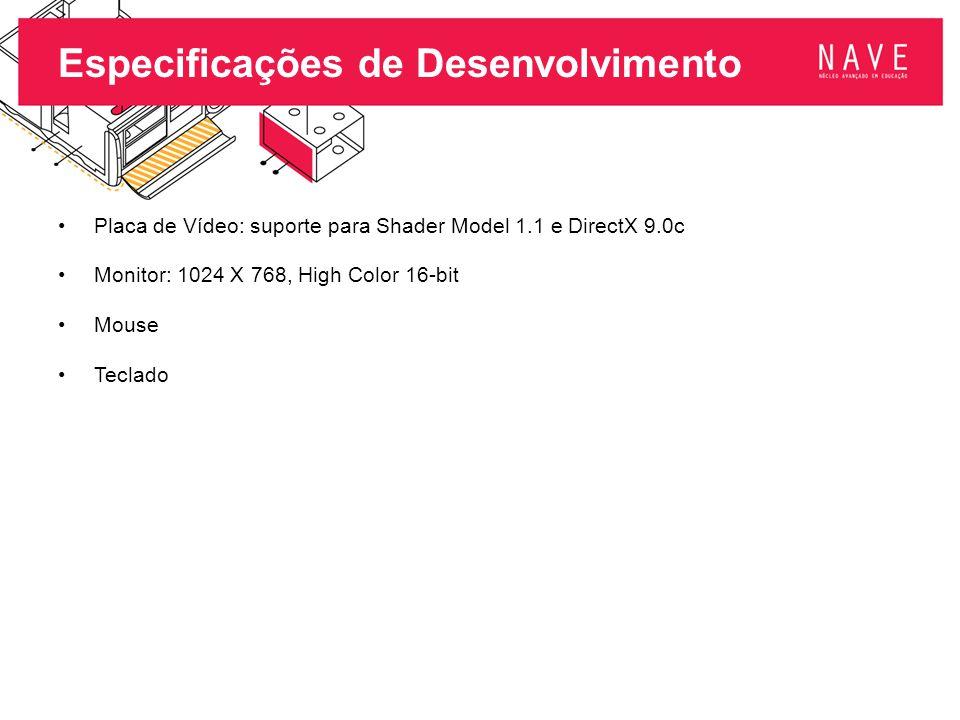 Especificações de Desenvolvimento Placa de Vídeo: suporte para Shader Model 1.1 e DirectX 9.0c Monitor: 1024 X 768, High Color 16-bit Mouse Teclado