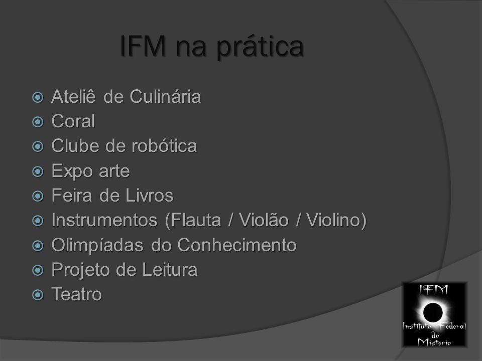 IFM na prática  Ateliê de Culinária  Coral  Clube de robótica  Expo arte  Feira de Livros  Instrumentos (Flauta / Violão / Violino)  Olimpíadas do Conhecimento  Projeto de Leitura  Teatro