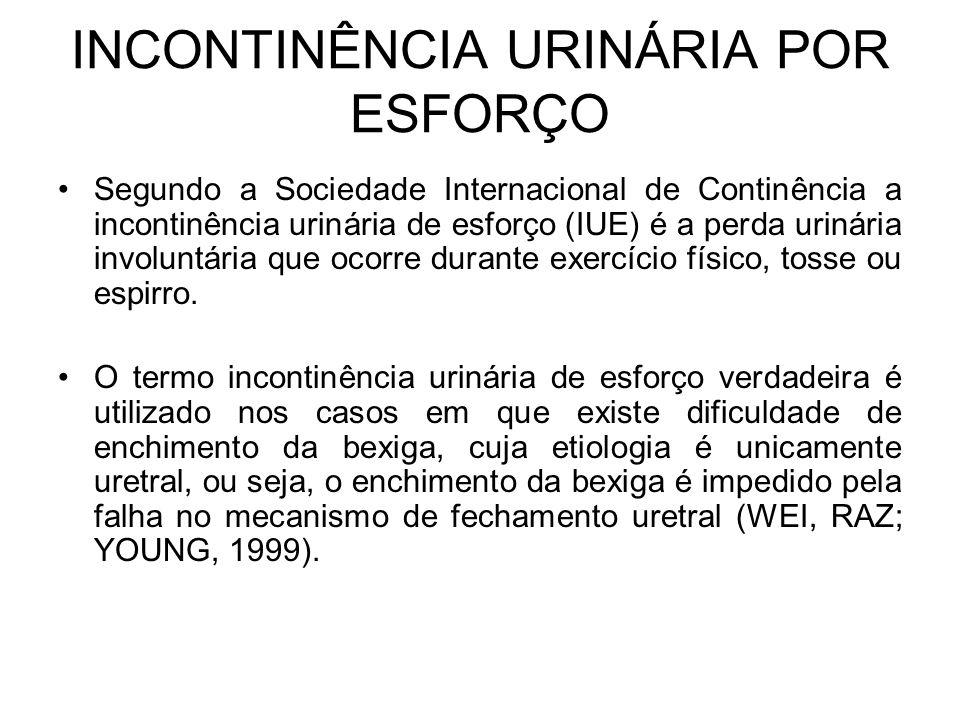INCONTINÊNCIA URINÁRIA POR ESFORÇO Segundo a Sociedade Internacional de Continência a incontinência urinária de esforço (IUE) é a perda urinária invol