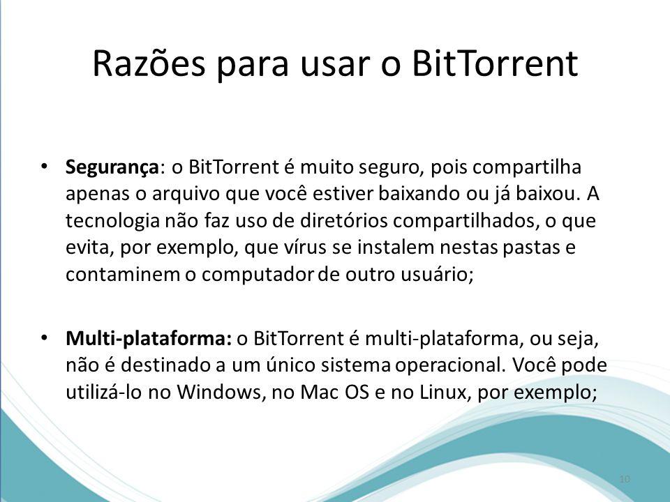 Segurança: o BitTorrent é muito seguro, pois compartilha apenas o arquivo que você estiver baixando ou já baixou. A tecnologia não faz uso de diretóri