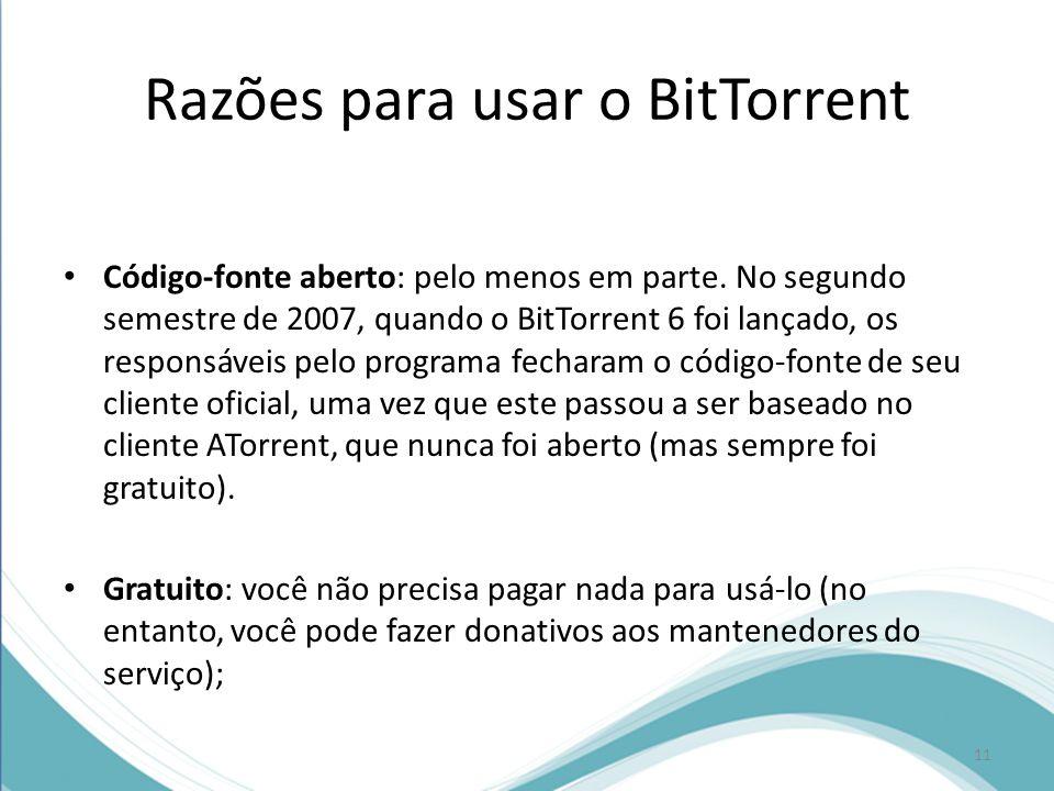 Razões para usar o BitTorrent Código-fonte aberto: pelo menos em parte. No segundo semestre de 2007, quando o BitTorrent 6 foi lançado, os responsávei