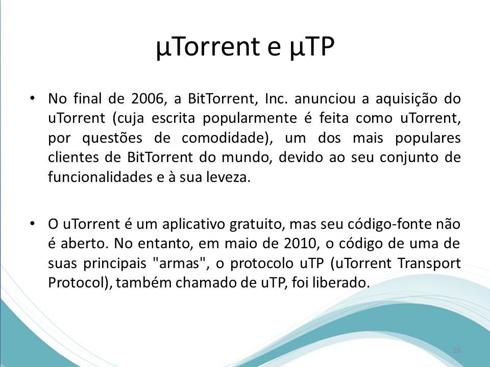 µTorrent e µTP No final de 2006, a BitTorrent, Inc. anunciou a aquisição do uTorrent (cuja escrita popularmente é feita como uTorrent, por questões de