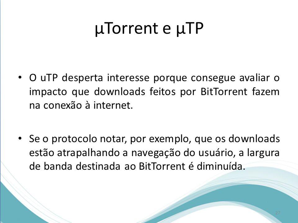 µTorrent e µTP O uTP desperta interesse porque consegue avaliar o impacto que downloads feitos por BitTorrent fazem na conexão à internet. Se o protoc