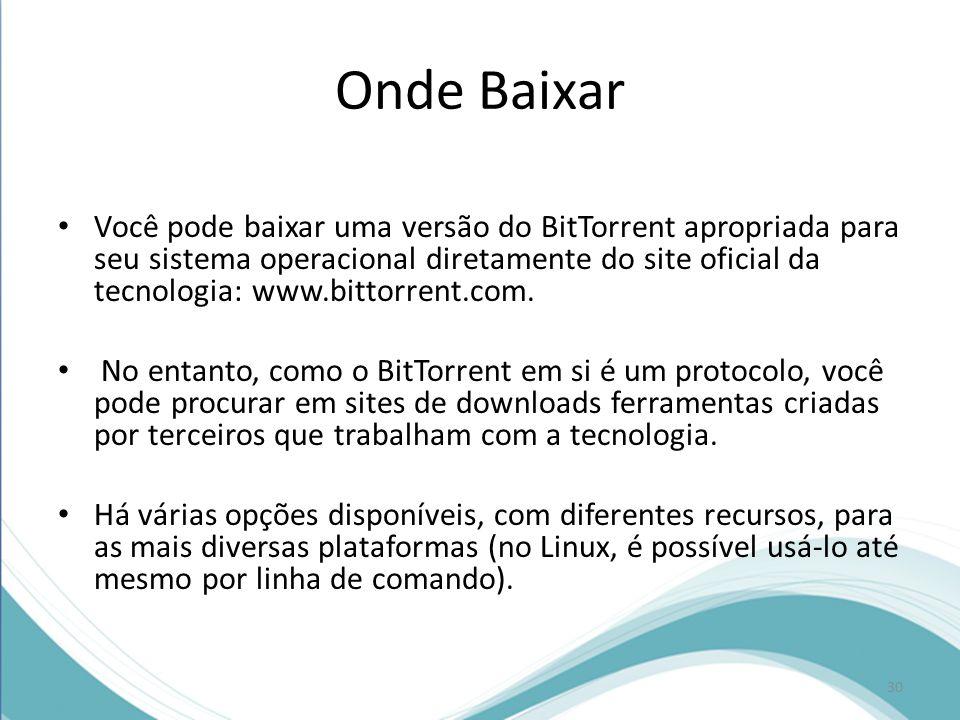 Onde Baixar Você pode baixar uma versão do BitTorrent apropriada para seu sistema operacional diretamente do site oficial da tecnologia: www.bittorren
