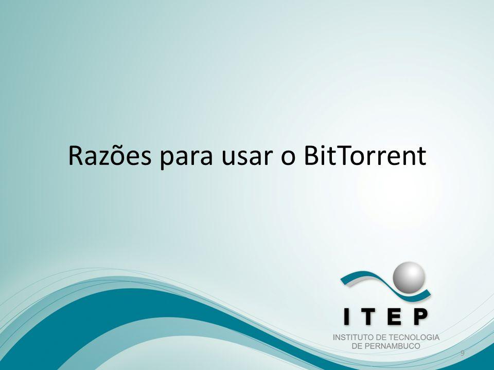 Segurança: o BitTorrent é muito seguro, pois compartilha apenas o arquivo que você estiver baixando ou já baixou.