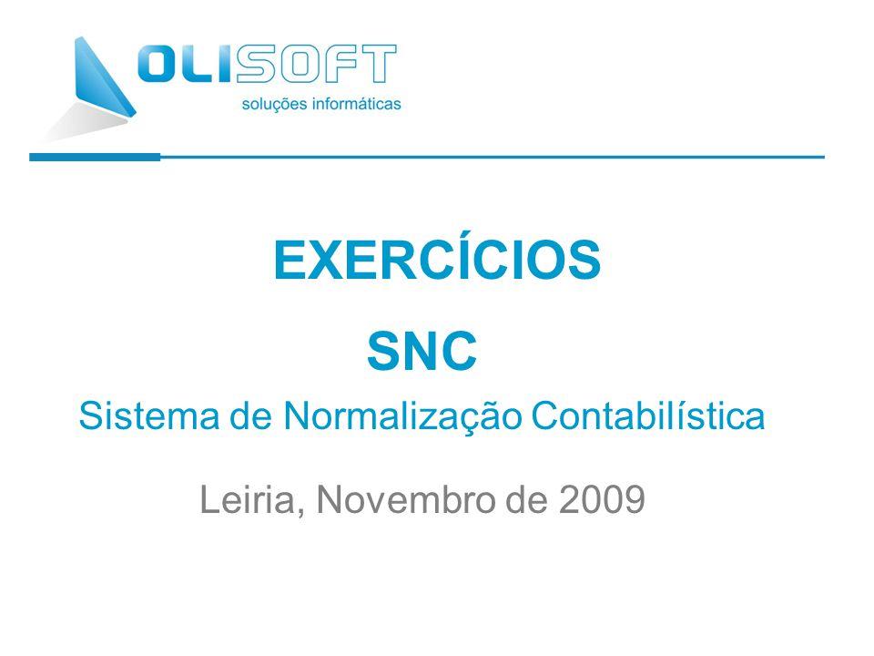 EXERCÍCIOS SNC Sistema de Normalização Contabilística Leiria, Novembro de 2009