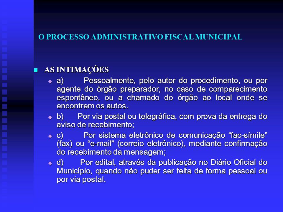 O PROCESSO ADMINISTRATIVO FISCAL MUNICIPAL AS INTIMAÇÕES AS INTIMAÇÕES  a) Pessoalmente, pelo autor do procedimento, ou por agente do órgão preparado