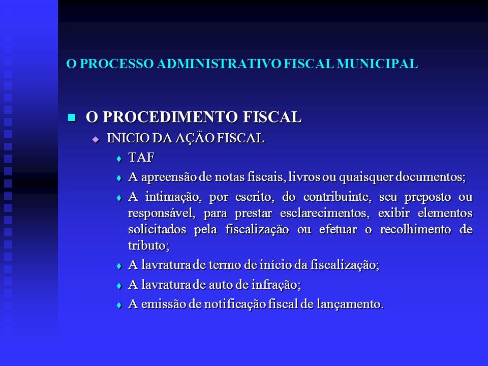 O PROCESSO ADMINISTRATIVO FISCAL MUNICIPAL O PROCEDIMENTO FISCAL O PROCEDIMENTO FISCAL  INICIO DA AÇÃO FISCAL  TAF  A apreensão de notas fiscais, l