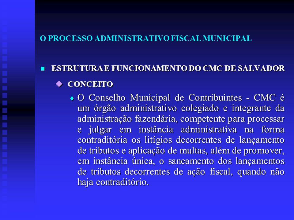 O PROCESSO ADMINISTRATIVO FISCAL MUNICIPAL ESTRUTURA E FUNCIONAMENTO DO CMC DE SALVADOR ESTRUTURA E FUNCIONAMENTO DO CMC DE SALVADOR  CONCEITO  O Co