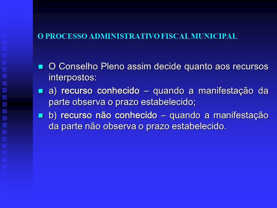 O PROCESSO ADMINISTRATIVO FISCAL MUNICIPAL O Conselho Pleno assim decide quanto aos recursos interpostos: O Conselho Pleno assim decide quanto aos rec