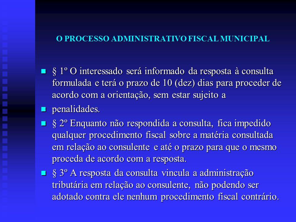 O PROCESSO ADMINISTRATIVO FISCAL MUNICIPAL § 1º O interessado será informado da resposta à consulta formulada e terá o prazo de 10 (dez) dias para pro
